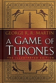 A Game of Thrones: The Illustrated Edition - A Song of Ice and Fire: Book One ebook by George R. R. Martin,John Hodgman