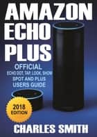 A Guide To Amazon Echo Plus ebook by Charles Smith
