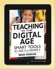 Teaching in the Digital Age - Smart Tools for Age 3 to Grade 3 ebook by Brian Puerling