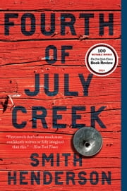 Fourth of July Creek - A Novel ebook by Smith Henderson