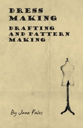 Dress Making - Drafting and Pattern Making ebook by Jane Fales