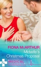 Midwife's Christmas Proposal (Mills & Boon Medical) (Christmas in Lyrebird Lake, Book 1) ebook by Fiona McArthur