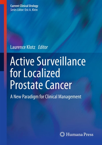 Active Surveillance for Localized Prostate Cancer - A New Paradigm for Clinical Management ebook by