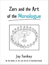 Zen and the Art of the Monologue ebook by Jay Sankey