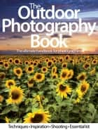 The Outdoor Photography Book ebook by