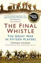 The Final Whistle - The Great War in Fifteen Players ebook by Stephen Cooper