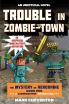 Trouble in Zombie-town - The Mystery of Herobrine: Book One: A Gameknight999 Adventure: An Unofficial Minecrafters Adventure ebook by Mark Cheverton