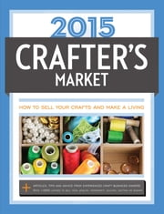 2015 Crafter's Market - How to Sell Your Crafts and Make a Living ebook by Kelly Biscopink