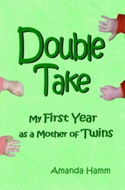 Double Take: My First Year as a Mother of Twins ebook by Amanda Hamm