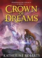 Crown of Dreams ebook by Katherine Roberts