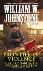 Frontier of Violence ebook by William W. Johnstone, J.A. Johnstone