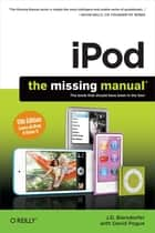 iPod: The Missing Manual ebook by J.D. Biersdorfer, David Pogue