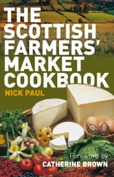 Scottish Farmer's Market Cookbook ebook by Nick Paul