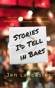 Stories I'd Tell in Bars ebook by Jen Lancaster