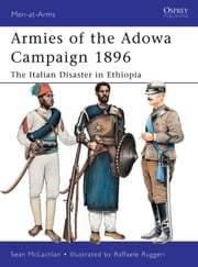 Armies of the Adowa Campaign 1896 - The Italian Disaster in Ethiopia ebook by Sean McLachlan,Raffaele Ruggeri