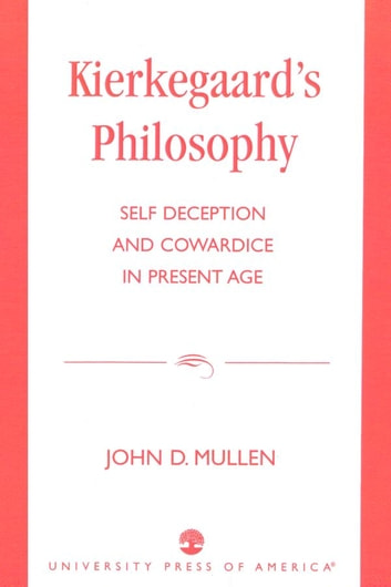 Kierkegaard's Philosophy - Self Deception and Cowardice in the Present Age ebook by John Mullen