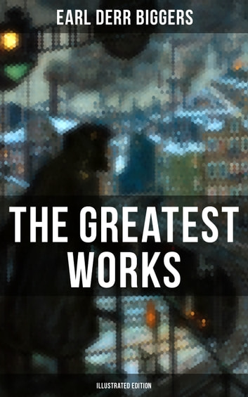 The Greatest Works of Earl Derr Biggers (Illustrated Edition) - Keeper of the Keys, Broadway Broke, Moonlight at the Crossroads, The Chinese Parrot, Behind That Curtain, The Black Camel, Seven Keys to Baldpate, Love Insurance, Inside the Lines, Fifty Candles… eBook by Earl Derr Biggers