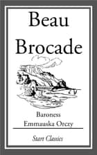 Beau Brocade ebook by Emmauska Orczy