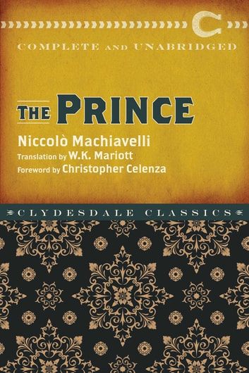 The Prince - Complete and Unabridged ebook by Niccolò Machiavelli,Christopher S. Celenza