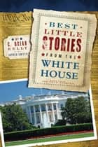 Best Little Stories from the White House - More Than 100 True Stories ebook by C. Brian Kelly, Ingrid Smyer