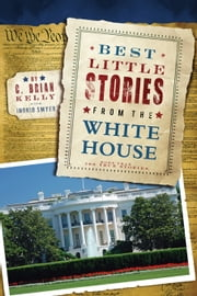 Best Little Stories from the White House - More Than 100 True Stories ebook by C. Brian Kelly,Ingrid Smyer