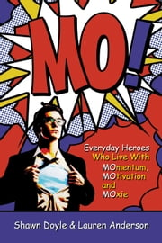 MO! - Live with Momentum, Motivation, and Moxie ebook by Lauren Anderson,Shawn Doyle CSP