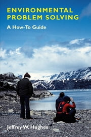 Environmental Problem Solving - A How-To Guide ebook by Jeffrey W. Hughes