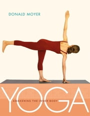Yoga - Awakening the Inner Body ebook by Donald Moyer