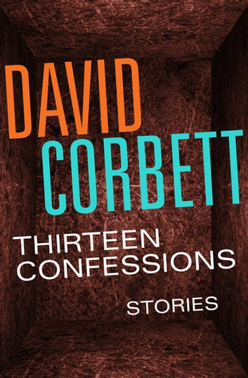 Thirteen Confessions - Stories ebook by David Corbett