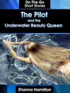 The Pilot and the Underwater Beauty Queen ebook by Zhanna Hamilton