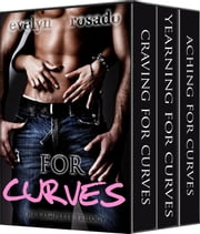 The Complete For Curves Trilogy (BBW Erotic Romance) ebook by Evelyn Rosado