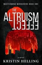The Altruism Effect - Mastermind Murderers Series, #1 ebook by Kristin Helling
