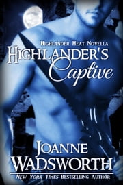 Highlander's Captive - Highlander Heat, #7 ebook by Joanne Wadsworth