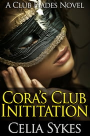 Cora's Club Initiation (A Full Length BDSM Erotic Novel) ebook by Celia Sykes