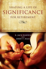 Shaping a Life of Significance for Retirement ebook by R. Jack Hansen,Jerry P. Haas