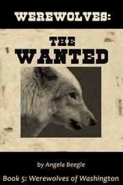 Werewolves: The Wanted ebook by Angela Beegle