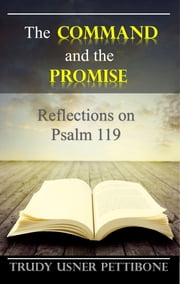 The Command and the Promise - Reflections on Psalm 119 ebook by Trudy Pettibone