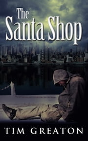 The Santa Shop - The Samaritans Conspiracy - Book 1 ebook by Tim Greaton