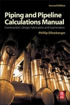 Piping and Pipeline Calculations Manual ebook by Philip Ellenberger