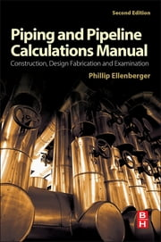 Piping and Pipeline Calculations Manual - Construction, Design Fabrication and Examination ebook by Philip Ellenberger