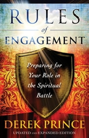 Rules of Engagement - Preparing for Your Role in the Spiritual Battle ebook by Derek Prince