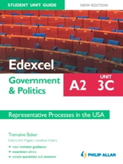 Edexcel A2 Government & Politics Student Unit Guide New Edition: Unit 3C Representative Processes in the USA ebook by Tremaine Baker
