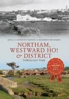 Northam, Westward Ho! & District Through Time ebook by Anthony Barnes, Julia Barnes, Maureen Richards