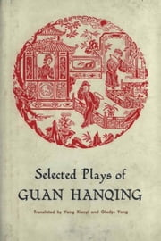 Selected Plays of Guan Hanqing ebook by Guan Hanqing,Yang Gladys