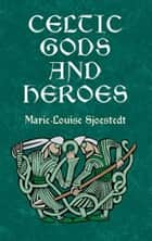Celtic Gods and Heroes ebook by Marie-Louise Sjoestedt