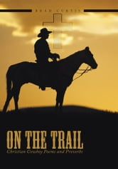 On The Trail - Christian Cowboy Poems and Proverbs ebook by Brad Curtis