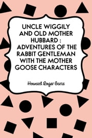 Uncle Wiggily and Old Mother Hubbard : Adventures of the Rabbit Gentleman with the Mother Goose Characters ebook by Howard Roger Garis