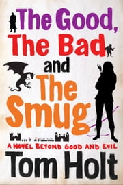 The Good, The Bad and The Smug ebook by Tom Holt