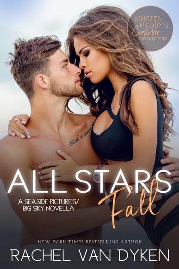 All Stars Fall: A Seaside Pictures/Big Sky Novella 電子書籍 by Rachel Van Dyken,Kristen Proby