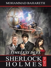 Sherlock Holmes in 2012 - TIMELESS DUEL ebook by Mohammad Bahareth